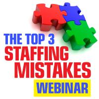 Top 3 Staffing Mistakes&lt;br /&gt;<br />               Webinar